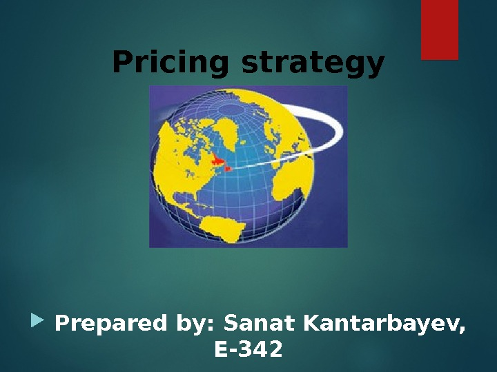 Prepared by: Sanat Kantarbayev,  E-342 Pricing strategy