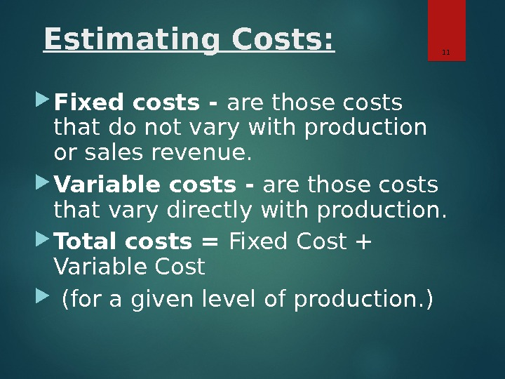 Estimating Costs:  Fixed costs - are those costs that do not vary with production or