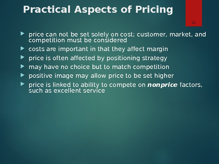 Practical Aspects of Pricing price can not be set solely on cost; customer, market, and