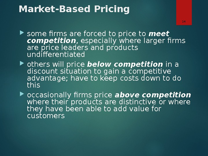 Market-Based Pricing some firms are forced to price to meet competition , especially where larger firms
