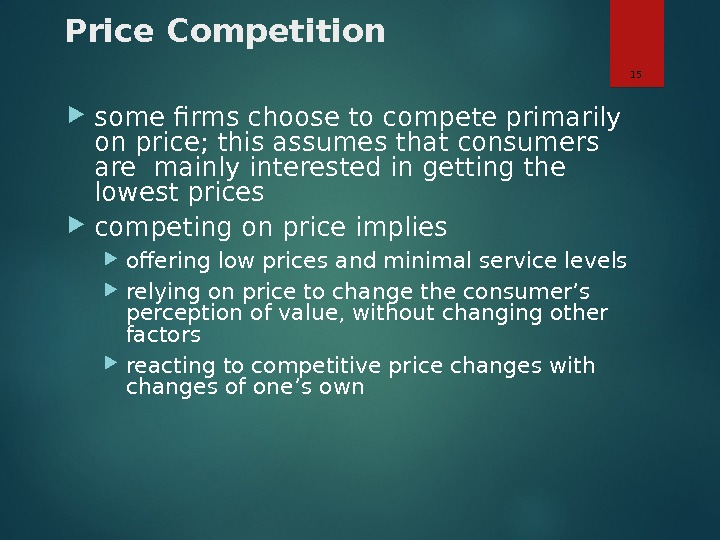 Price Competition some firms choose to compete primarily on price; this assumes that consumers are mainly