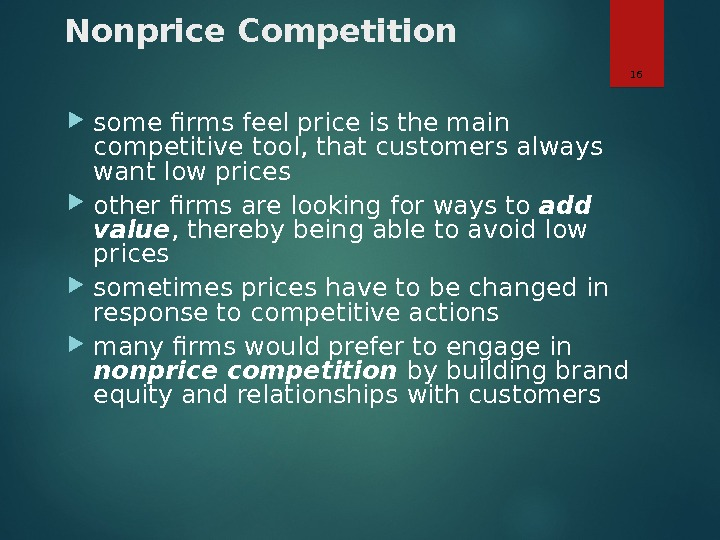 Nonprice Competition some firms feel price is the main competitive tool, that customers always want low