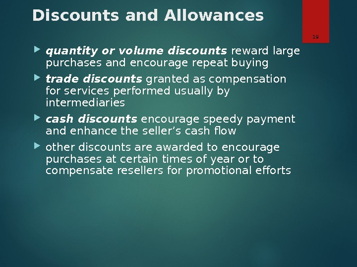 Discounts and Allowances quantity or volume discounts reward large purchases and encourage repeat buying trade discounts