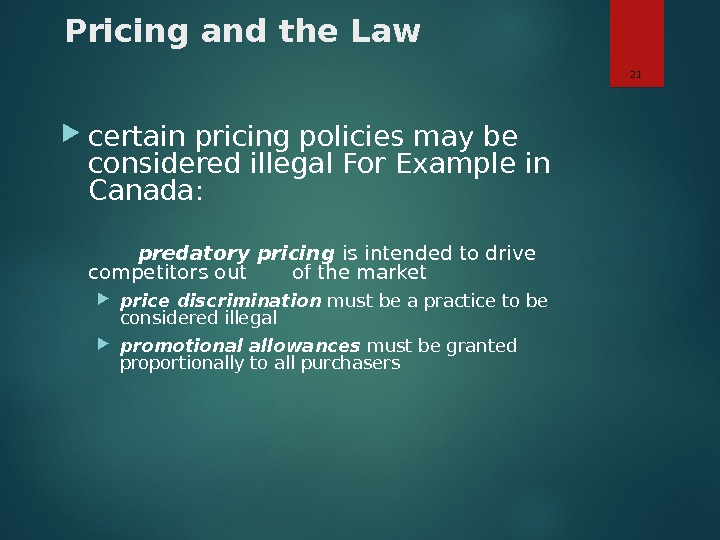 Pricing and the Law certain pricing policies may be considered illegal For Example in Canada :
