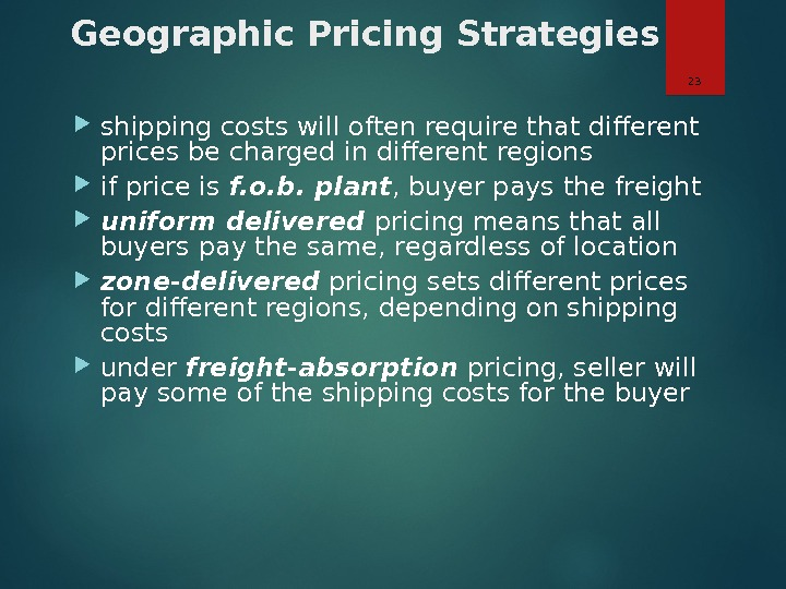 Geographic Pricing Strategies shipping costs will often require that different prices be charged in different regions
