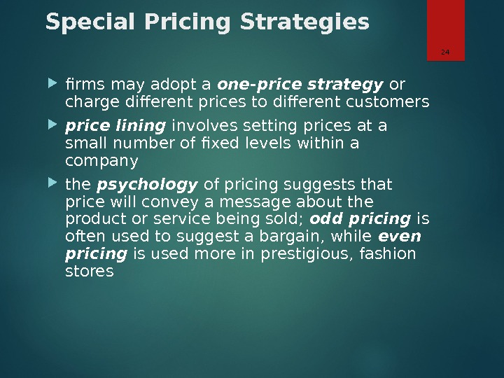 Special Pricing Strategies firms may adopt a one-price strategy or charge different prices to different customers