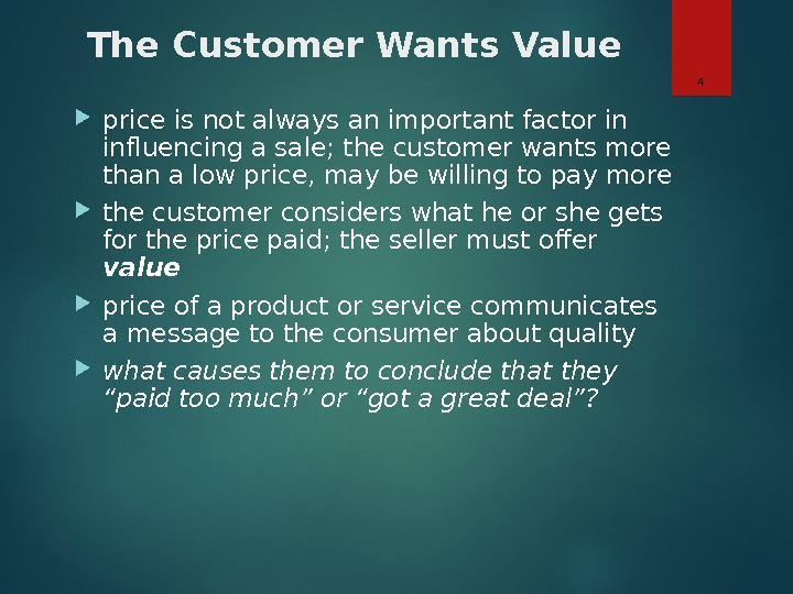 The Customer Wants Value price is not always an important factor in influencing a sale;