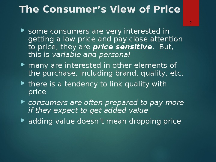 The Consumer's View of Price some consumers are very interested in getting a low price and