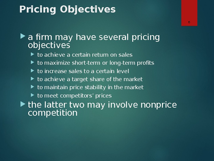 Pricing Objectives a firm may have several pricing objectives to achieve a certain return on sales