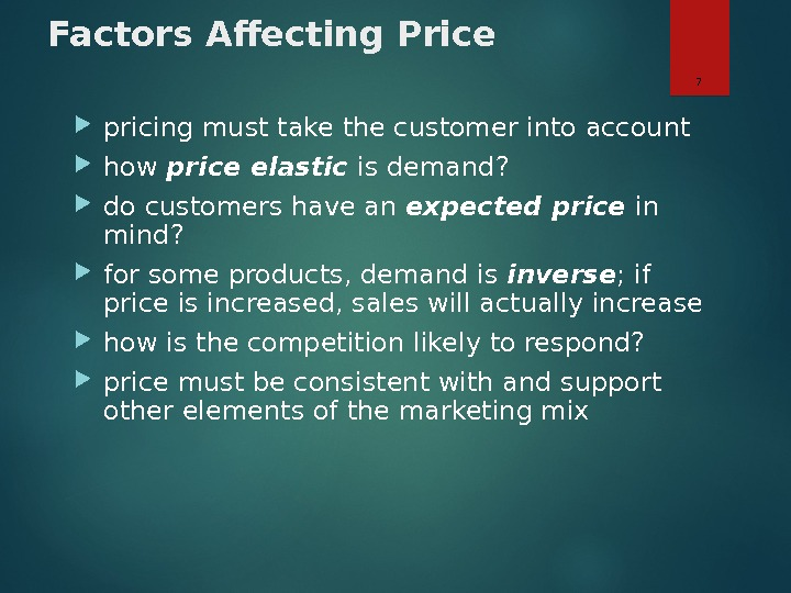 Factors Affecting Price pricing must take the customer into account how price elastic is demand?