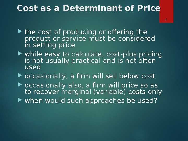 Cost as a Determinant of Price the cost of producing or offering the product or service