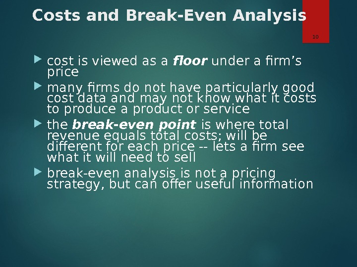 Costs and Break-Even Analysis cost is viewed as a floor under a firm's price many firms