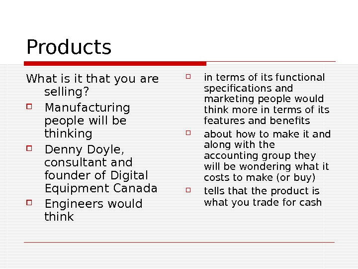 Products What is it that you are selling?  Manufacturing people will be thinking