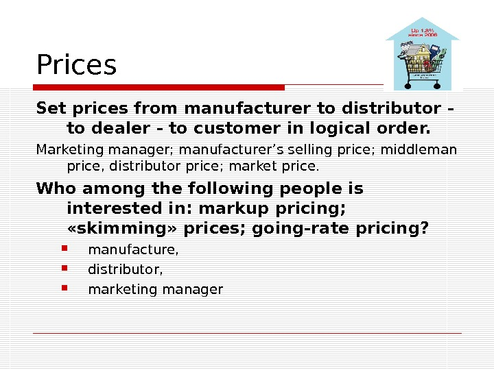 Prices Set prices from manufacturer to distributor - to dealer - to customer in