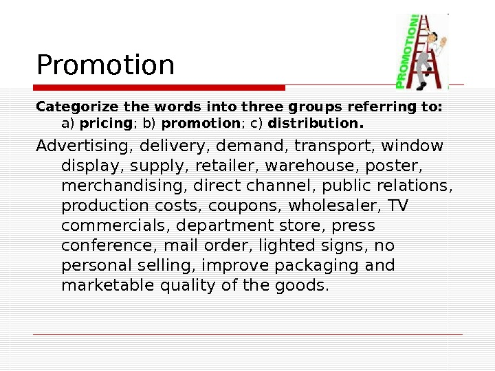 Promotion Categorize the words into three groups referring to:  a) pricing ; b)