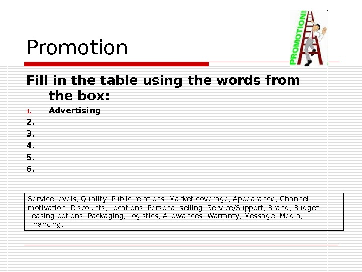 Promotion Fill in the table using the words from the box:  1. Advertising