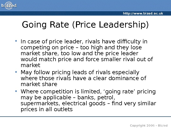 http: //www. bized. ac. uk Copyright 2006 – Biz/ed. Going Rate (Price Leadership) • In case