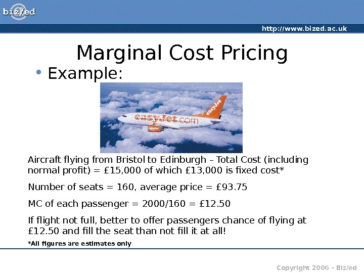 http: //www. bized. ac. uk Copyright 2006 – Biz/ed. Marginal Cost Pricing • Example: Aircraft flying