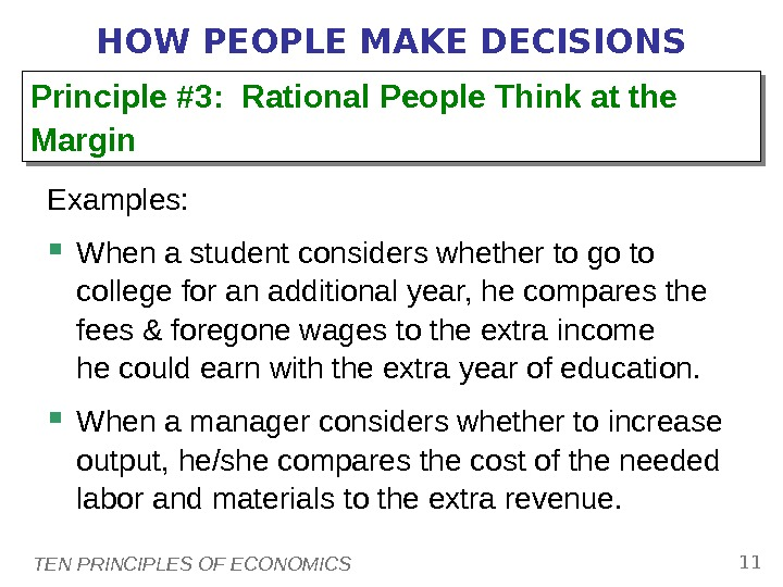 TEN PRINCIPLES OF ECONOMICS 11 HOW PEOPLE MAKE DECISIONS Examples:  When a student considers whether