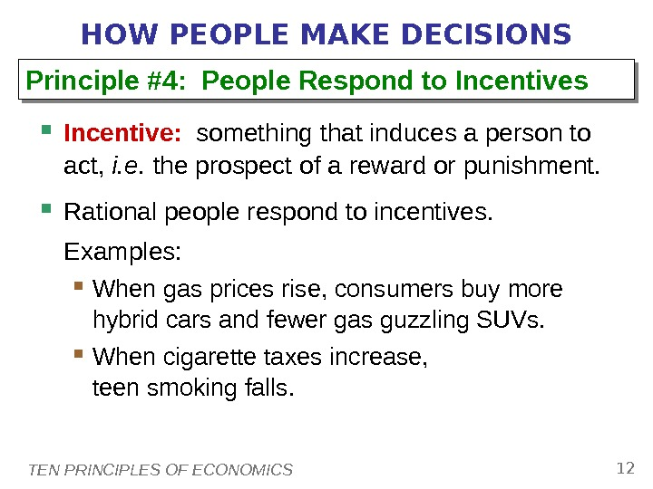 TEN PRINCIPLES OF ECONOMICS 12 HOW PEOPLE MAKE DECISIONS Incentive:  something that induces a person