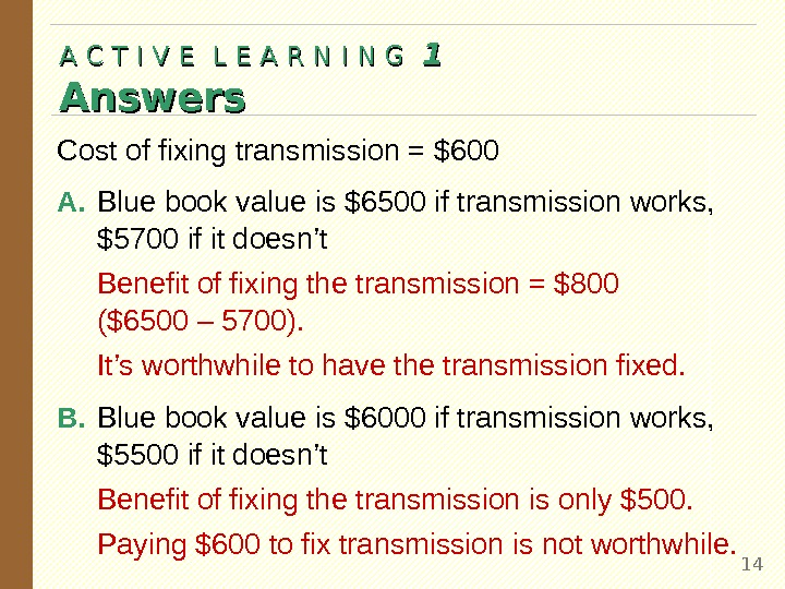 Cost of fixing transmission = $600 A. Blue book value is $6500 if transmission works,