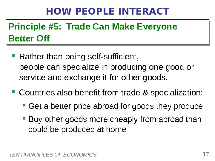 TEN PRINCIPLES OF ECONOMICS 17 HOW PEOPLE INTERACT Rather than being self-sufficient,  people can specialize