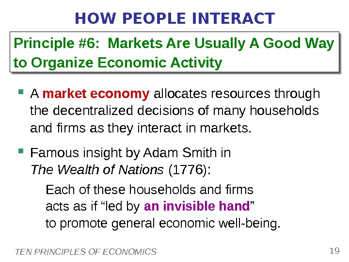 TEN PRINCIPLES OF ECONOMICS 19 HOW PEOPLE INTERACT A market economy allocates resources through the decentralized