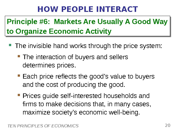 TEN PRINCIPLES OF ECONOMICS 20 HOW PEOPLE INTERACT The invisible hand works through the price system: