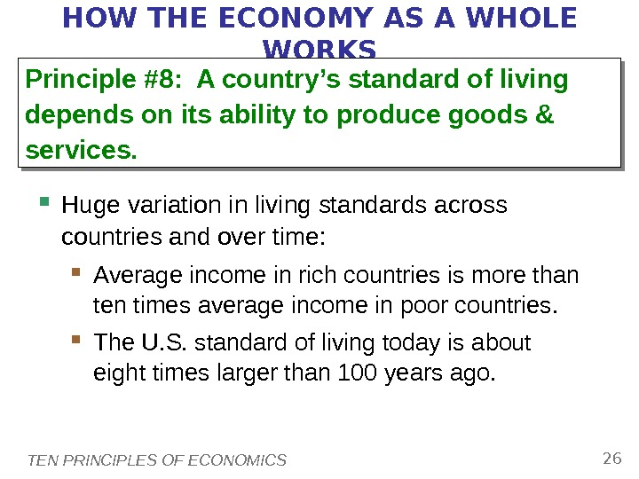 TEN PRINCIPLES OF ECONOMICS 26 HOW THE ECONOMY AS A WHOLE WORKS Huge variation in living