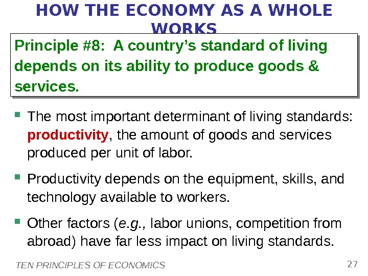 TEN PRINCIPLES OF ECONOMICS 27 HOW THE ECONOMY AS A WHOLE WORKS The most important determinant
