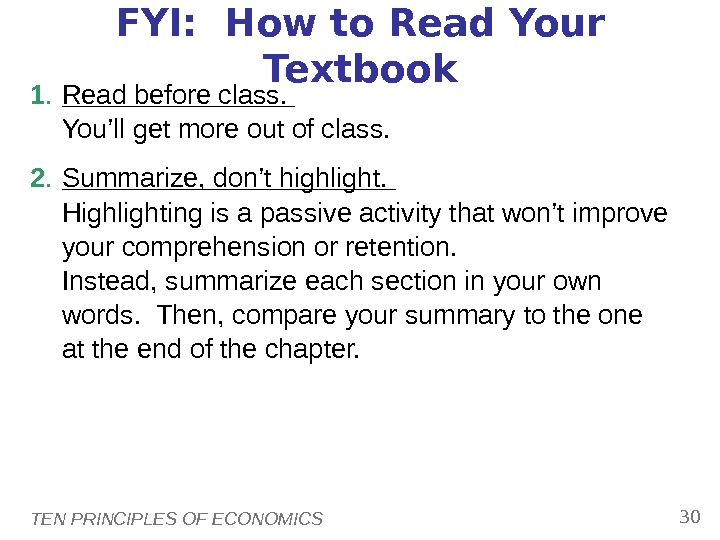 TEN PRINCIPLES OF ECONOMICS 30 FYI:  How to Read Your Textbook 1. Read before class.