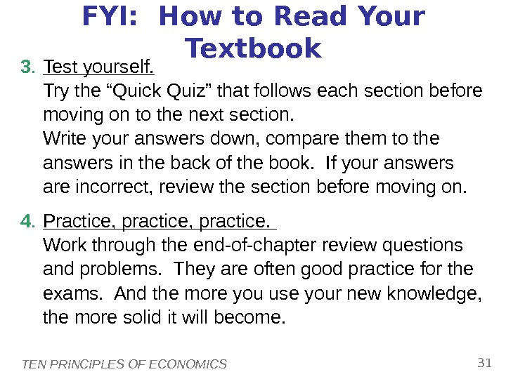 TEN PRINCIPLES OF ECONOMICS 31 FYI:  How to Read Your Textbook 3. Test yourself. Try