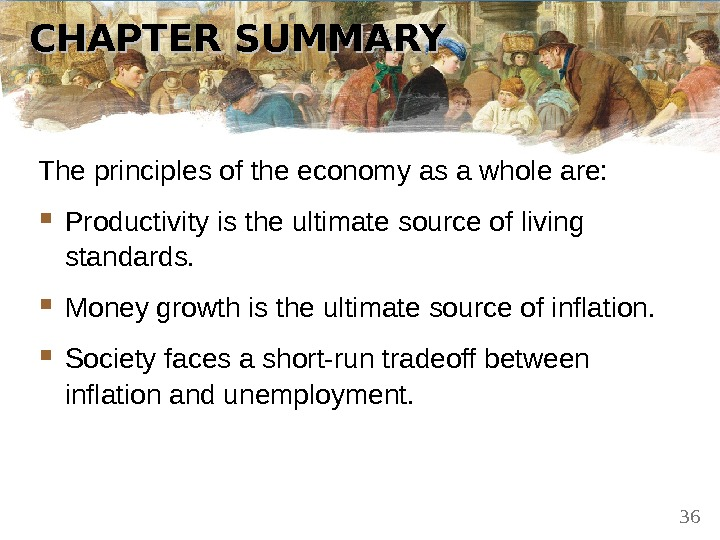 CHAPTER SUMMARY The principles of the economy as a whole are:  Productivity is the ultimate