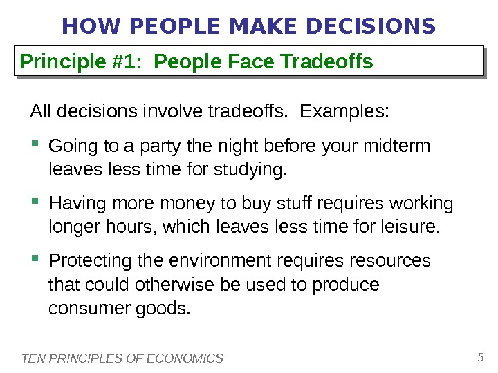 TEN PRINCIPLES OF ECONOMICS 5 HOW PEOPLE MAKE DECISIONS All decisions involve tradeoffs.  Examples: