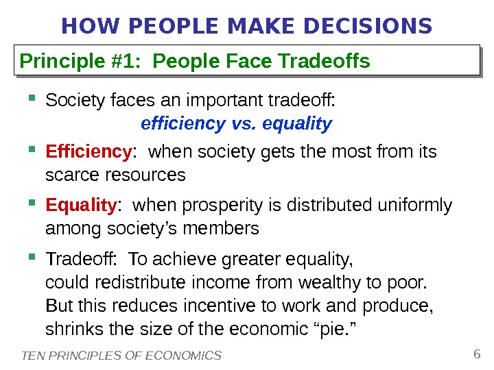 TEN PRINCIPLES OF ECONOMICS 6 HOW PEOPLE MAKE DECISIONS Society faces an important tradeoff:  efficiency