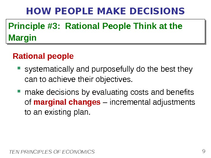 TEN PRINCIPLES OF ECONOMICS 9 HOW PEOPLE MAKE DECISIONS Rational people  systematically and purposefully do