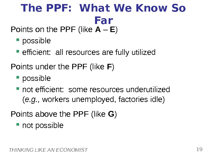 THINKING LIKE AN ECONOMIST 19 The PPF:  What We Know So Far Points on the