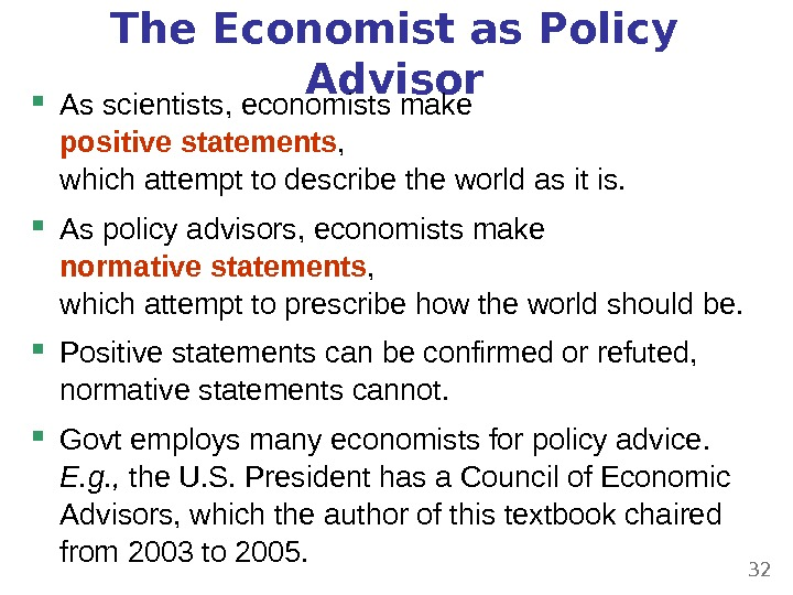 The Economist as Policy Advisor As scientists, economists make positive statements ,  which attempt to