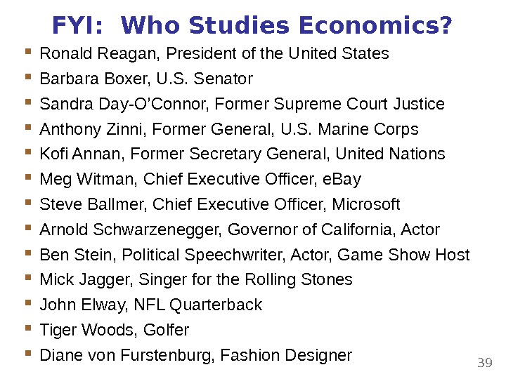FYI:  Who Studies Economics?  Ronald Reagan, President of the United States Barbara Boxer, U.