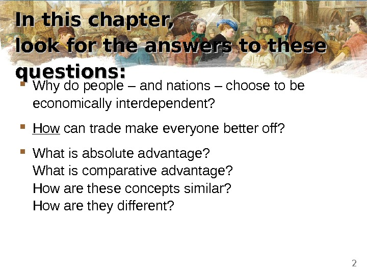 In this chapter,  look for the answers to these questions:  Why do people –
