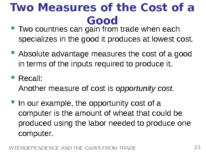 INTERDEPENDENCE AND THE GAINS FROM TRADE 23 Two Measures of the Cost of a Good Two