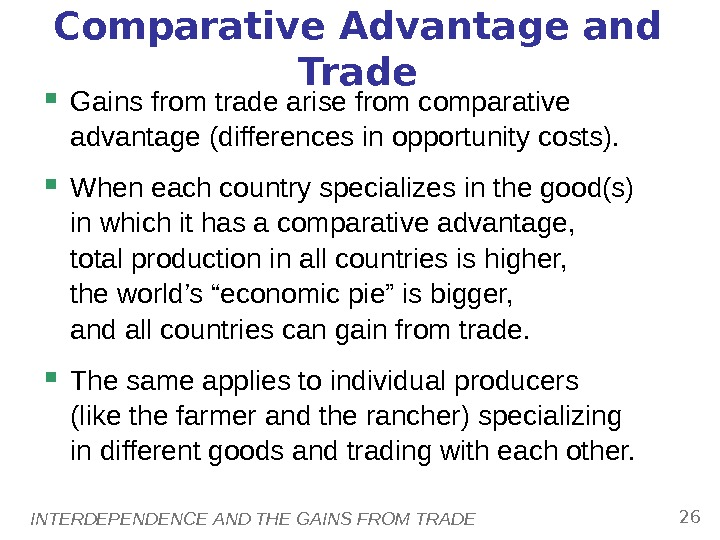 INTERDEPENDENCE AND THE GAINS FROM TRADE 26 Comparative Advantage and Trade Gains from trade arise from