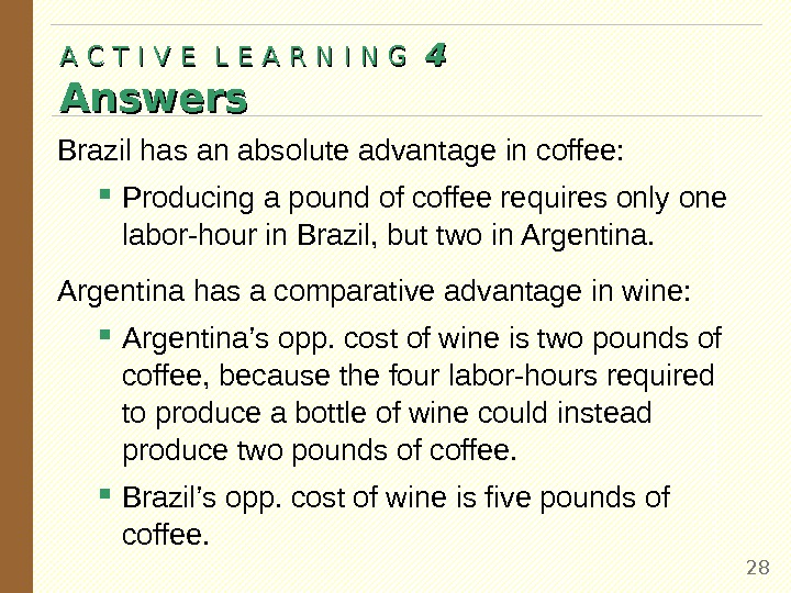 Brazil has an absolute advantage in coffee:  Producing a pound of coffee requires only one