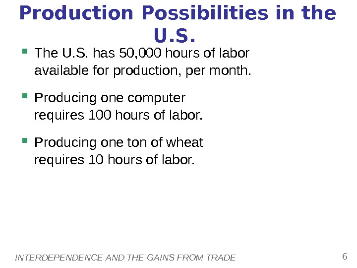 INTERDEPENDENCE AND THE GAINS FROM TRADE 6 Production Possibilities in the U. S.  The U.