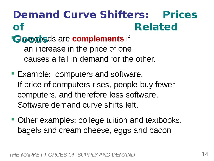 THE MARKET FORCES OF SUPPLY AND DEMAND 14 Two goods are complements if an increase in