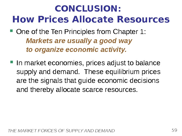 THE MARKET FORCES OF SUPPLY AND DEMAND 59 CONCLUSION:  How Prices Allocate Resources One of
