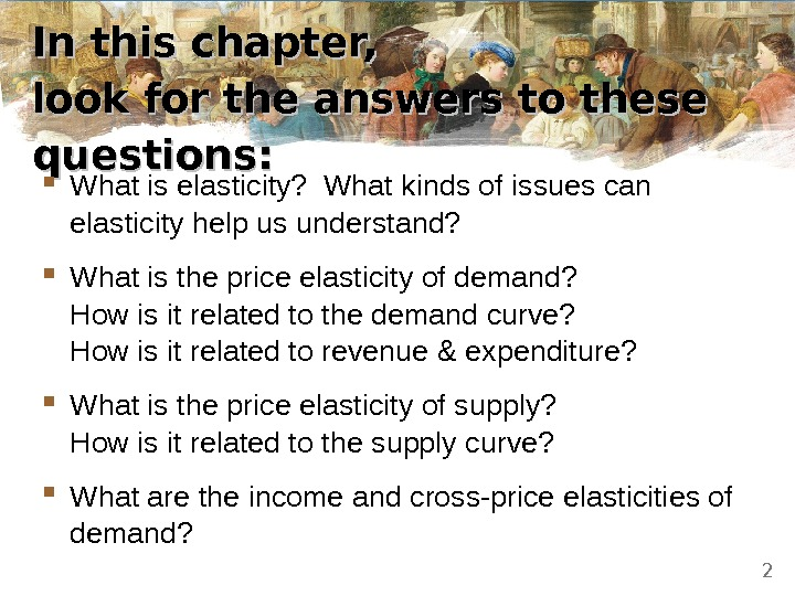 In this chapter,  look for the answers to these questions:  What is elasticity?