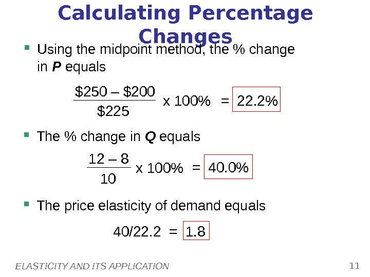 ELASTICITY AND ITS APPLICATION 11 Calculating Percentage Changes Using the midpoint method, the  change in