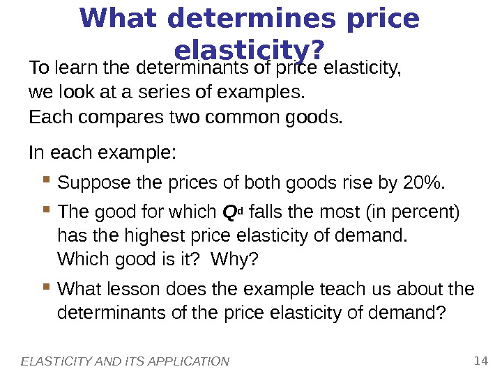 ELASTICITY AND ITS APPLICATION 14 What determines price elasticity? To learn the determinants of price elasticity,