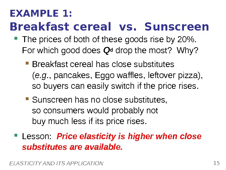 ELASTICITY AND ITS APPLICATION 15 EXAMPLE 1: Breakfast cereal vs.  Sunscreen The prices of both
